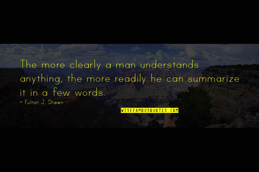 Man Of Few Words Quotes By Fulton J. Sheen: The more clearly a man understands anything, the