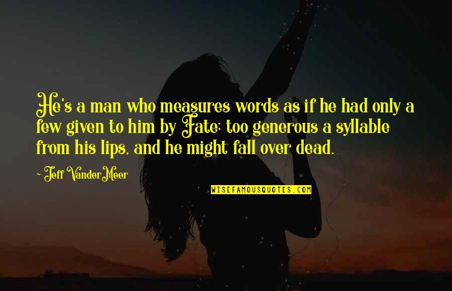 Man Of Few Words Quotes By Jeff VanderMeer: He's a man who measures words as if
