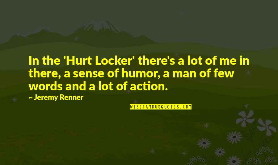 Man Of Few Words Quotes By Jeremy Renner: In the 'Hurt Locker' there's a lot of