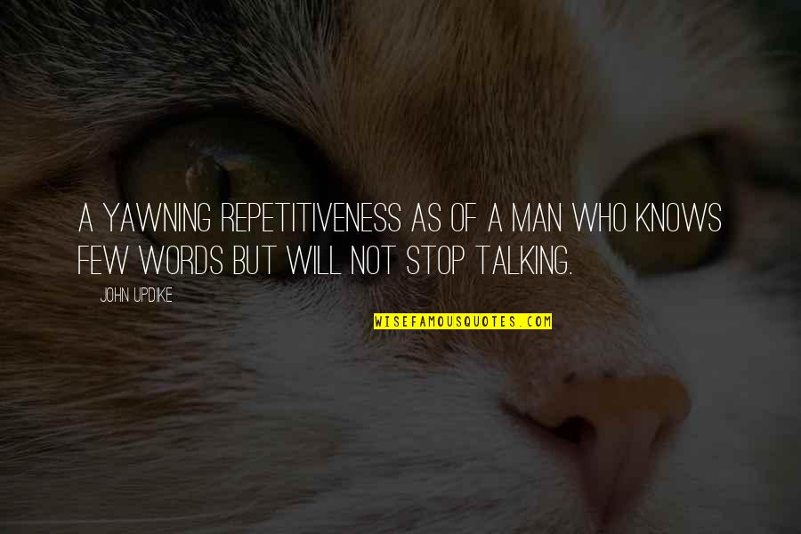 Man Of Few Words Quotes By John Updike: A yawning repetitiveness as of a man who