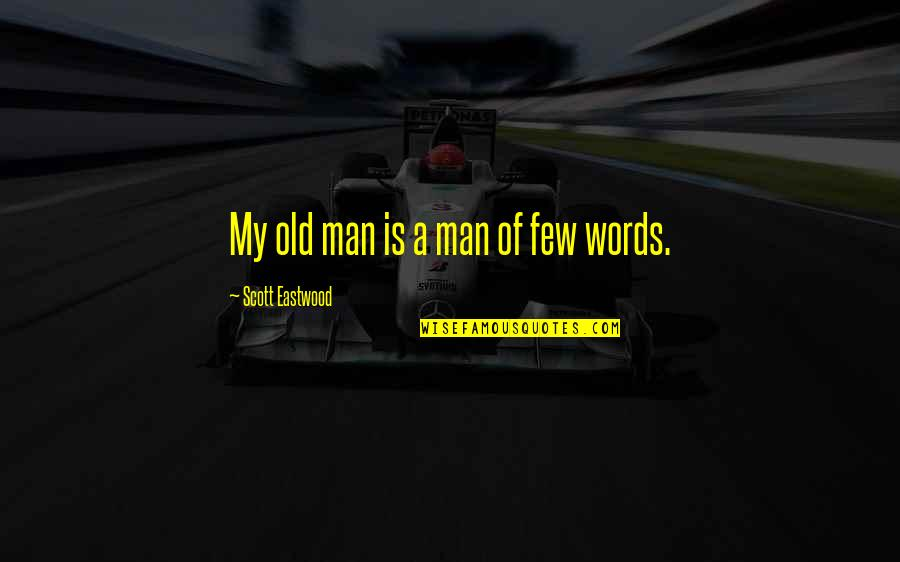 Man Of Few Words Quotes By Scott Eastwood: My old man is a man of few