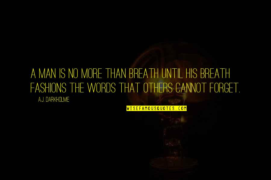 Man Of Many Words Quotes By A.J. Darkholme: A man is no more than breath until