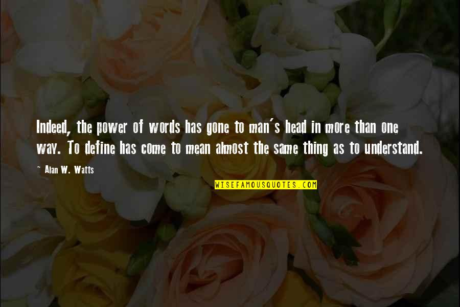 Man Of Many Words Quotes By Alan W. Watts: Indeed, the power of words has gone to