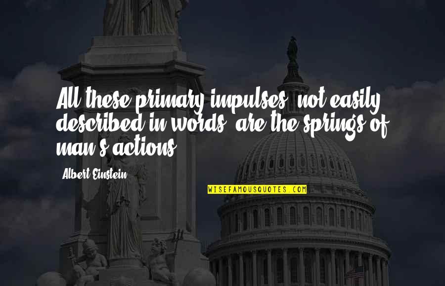Man Of Many Words Quotes By Albert Einstein: All these primary impulses, not easily described in