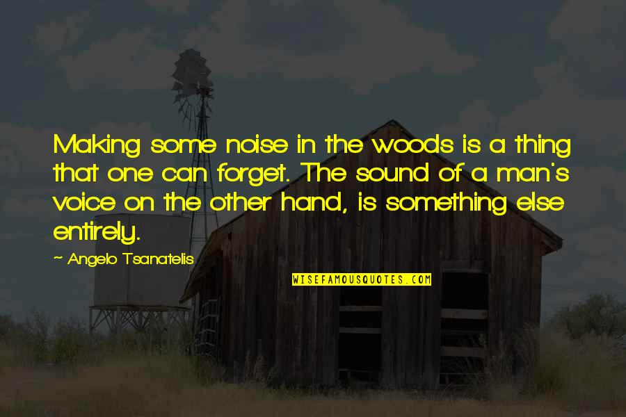 Man Of Many Words Quotes By Angelo Tsanatelis: Making some noise in the woods is a