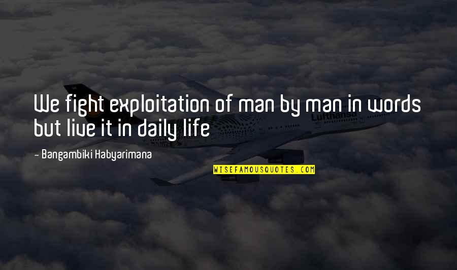 Man Of Many Words Quotes By Bangambiki Habyarimana: We fight exploitation of man by man in