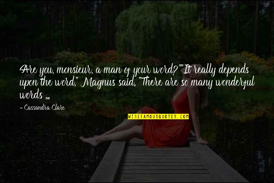 "Man Of Many Words Quotes By Cassandra Clare: Are you, monsieur, a man of your word?""""It"