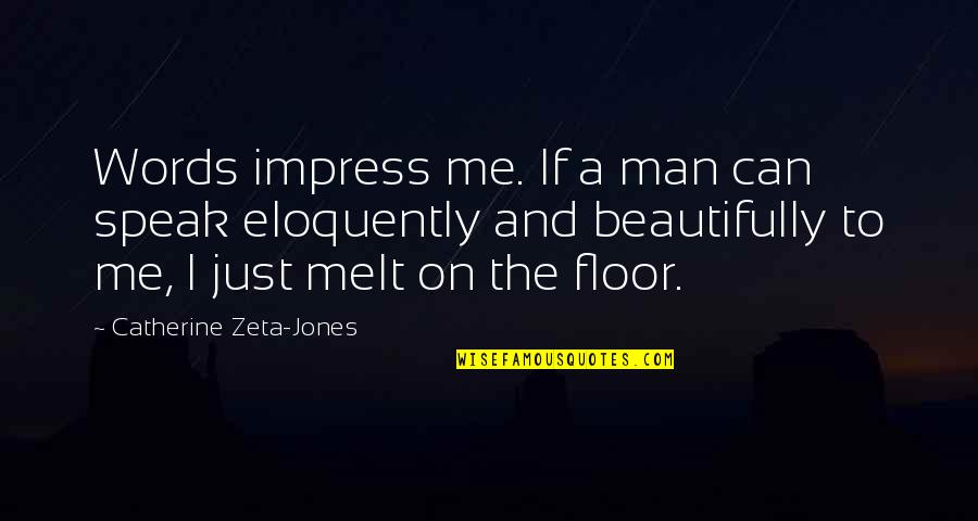 Man Of Many Words Quotes By Catherine Zeta-Jones: Words impress me. If a man can speak