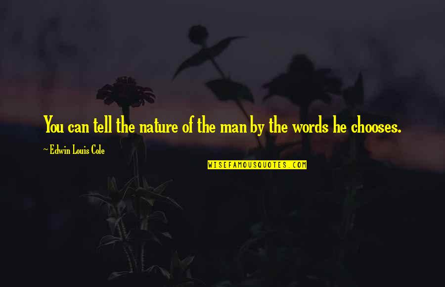 Man Of Many Words Quotes By Edwin Louis Cole: You can tell the nature of the man