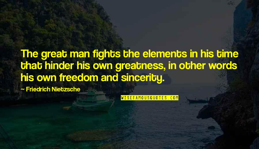 Man Of Many Words Quotes By Friedrich Nietzsche: The great man fights the elements in his