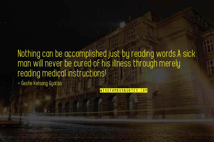 Man Of Many Words Quotes By Geshe Kelsang Gyatso: Nothing can be accomplished just by reading words.A
