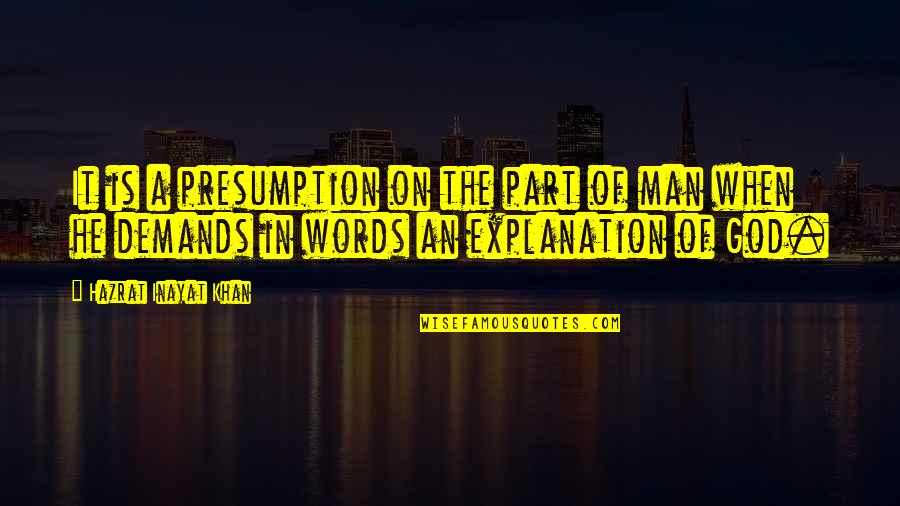 Man Of Many Words Quotes By Hazrat Inayat Khan: It is a presumption on the part of