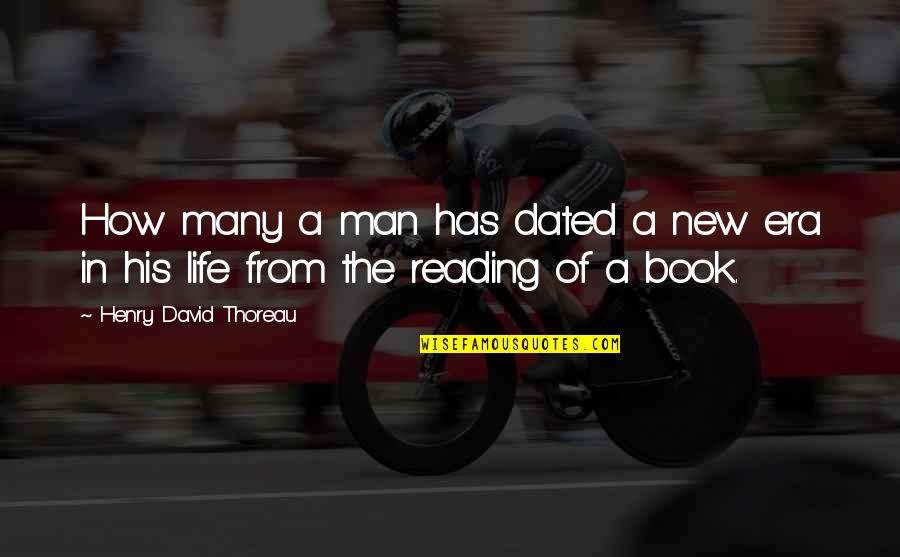 Man Of Many Words Quotes By Henry David Thoreau: How many a man has dated a new