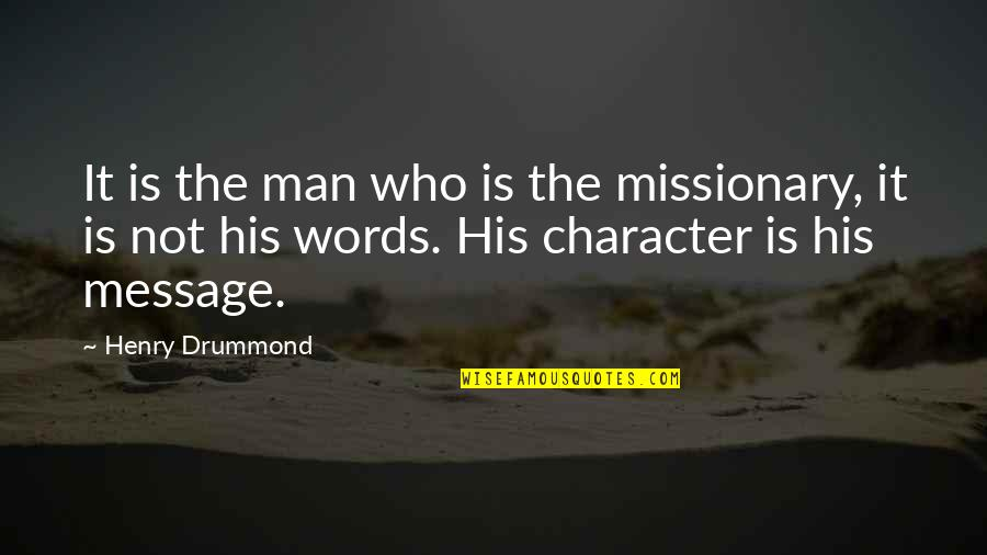 Man Of Many Words Quotes By Henry Drummond: It is the man who is the missionary,