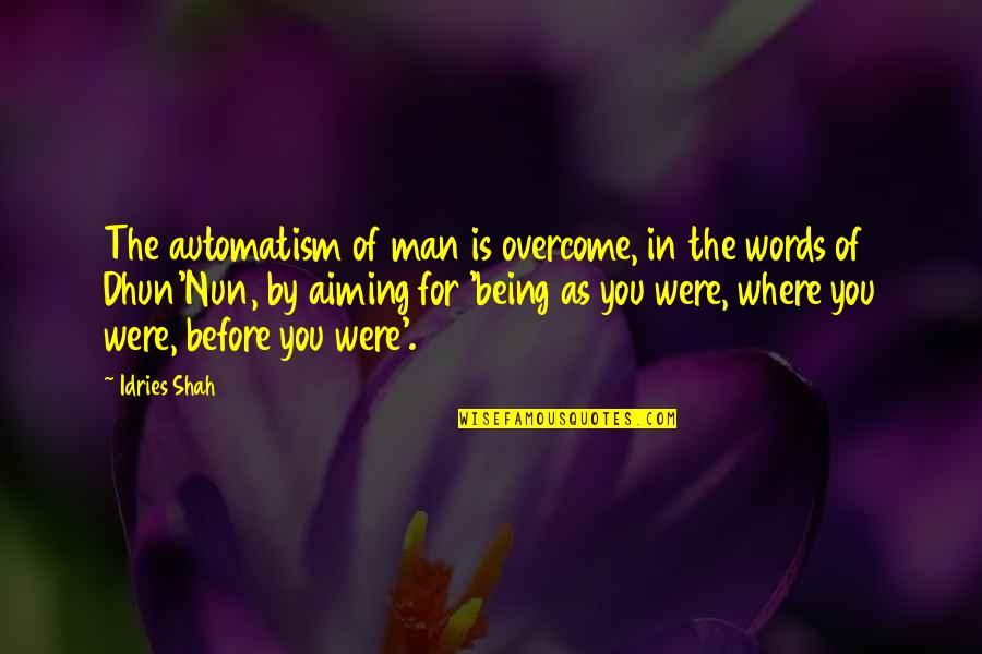Man Of Many Words Quotes By Idries Shah: The automatism of man is overcome, in the
