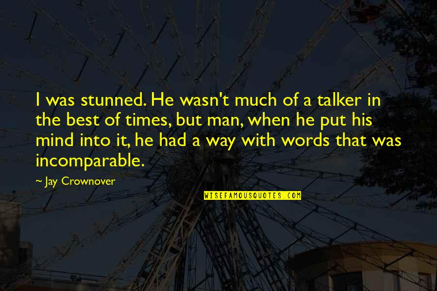 Man Of Many Words Quotes By Jay Crownover: I was stunned. He wasn't much of a