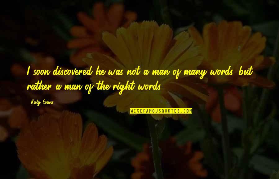 Man Of Many Words Quotes By Katy Evans: I soon discovered he was not a man