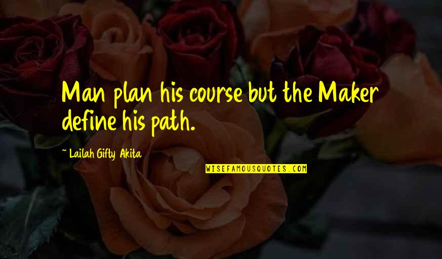 Man Of Many Words Quotes By Lailah Gifty Akita: Man plan his course but the Maker define