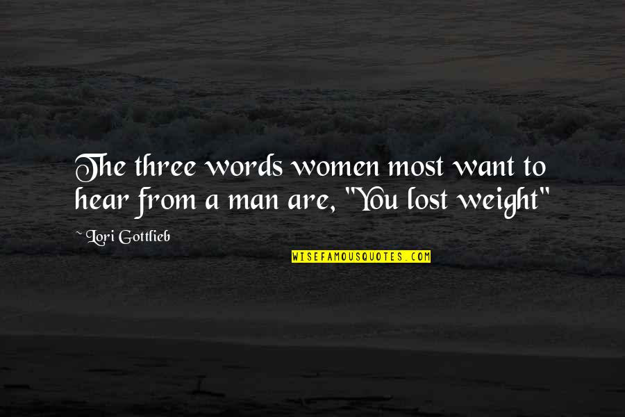 Man Of Many Words Quotes By Lori Gottlieb: The three words women most want to hear