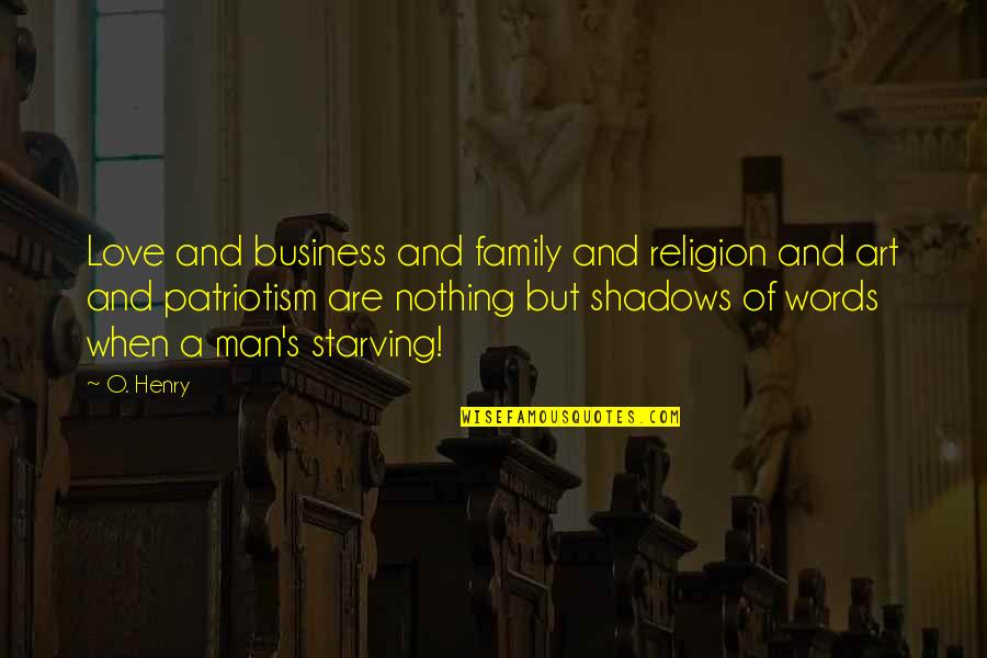 Man Of Many Words Quotes By O. Henry: Love and business and family and religion and