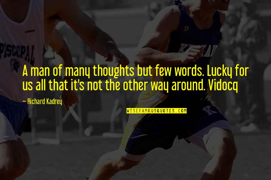 Man Of Many Words Quotes By Richard Kadrey: A man of many thoughts but few words.