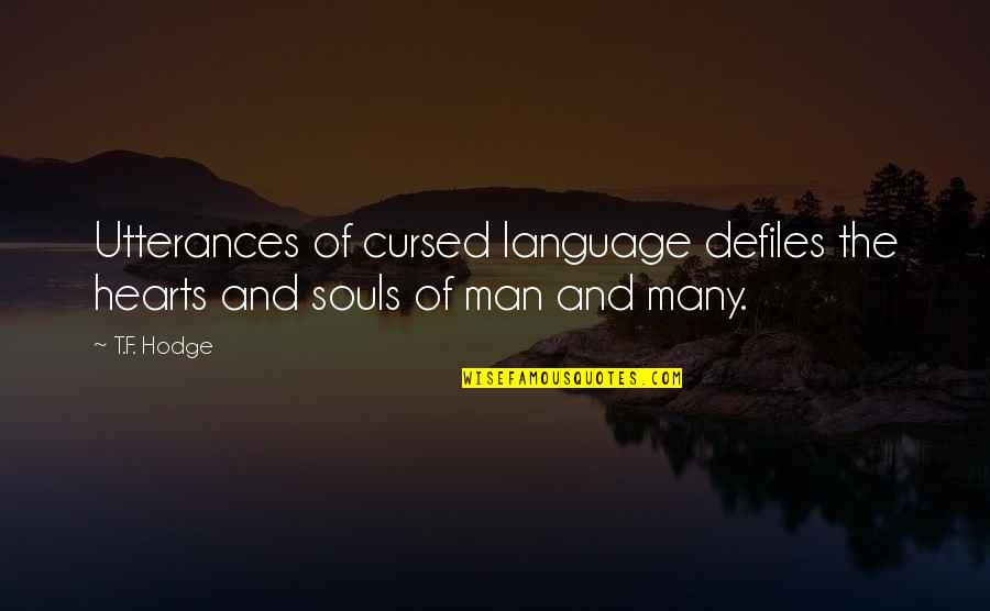 Man Of Many Words Quotes By T.F. Hodge: Utterances of cursed language defiles the hearts and