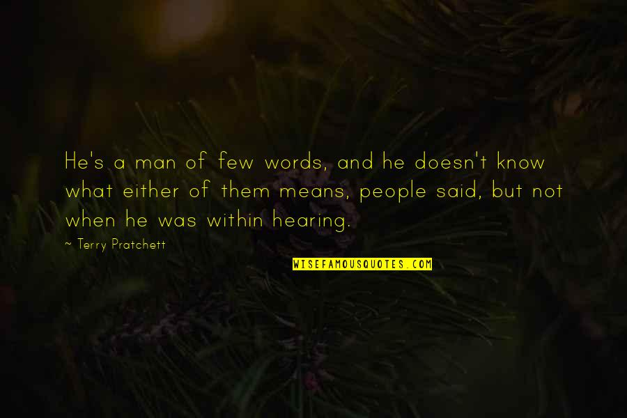 Man Of Many Words Quotes By Terry Pratchett: He's a man of few words, and he