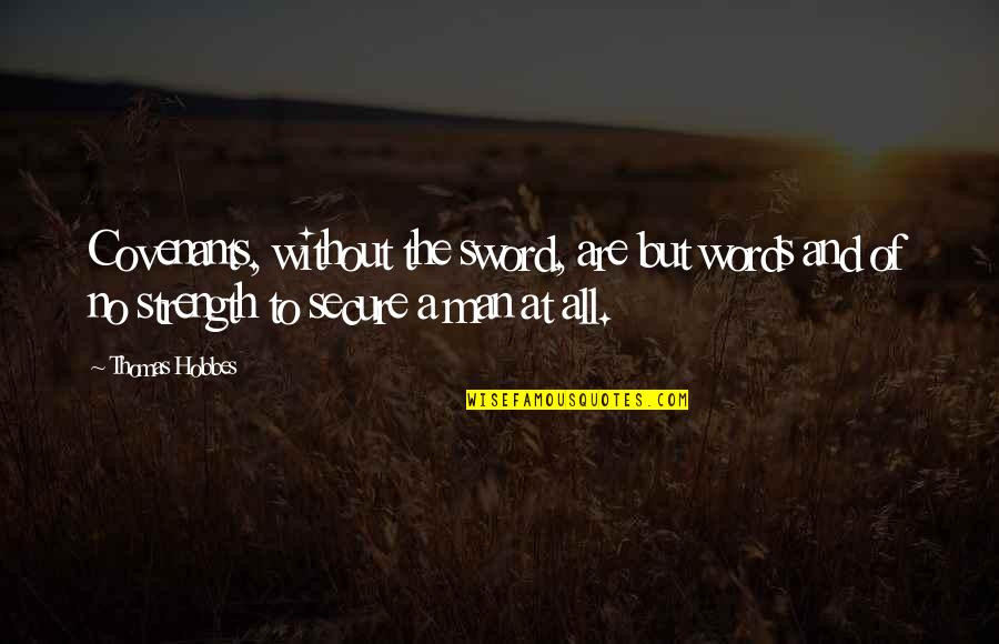 Man Of Many Words Quotes By Thomas Hobbes: Covenants, without the sword, are but words and