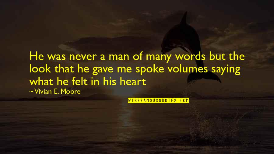 Man Of Many Words Quotes By Vivian E. Moore: He was never a man of many words