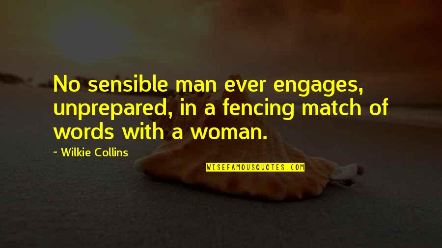 Man Of Many Words Quotes By Wilkie Collins: No sensible man ever engages, unprepared, in a