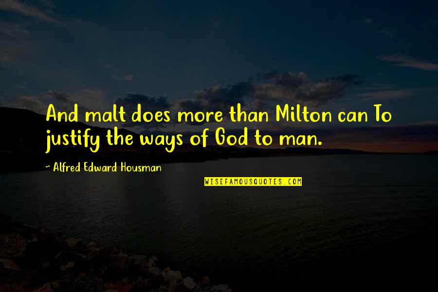 Man Of Quotes By Alfred Edward Housman: And malt does more than Milton can To
