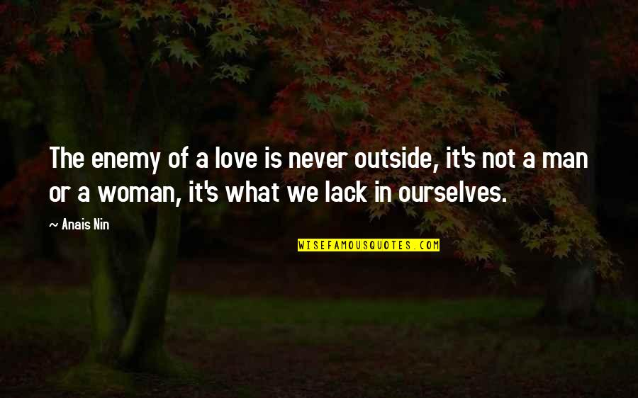 Man Of Quotes By Anais Nin: The enemy of a love is never outside,