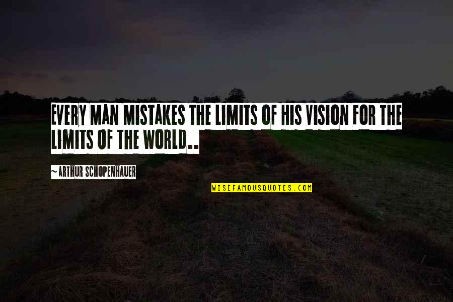 Man Of Quotes By Arthur Schopenhauer: Every Man Mistakes the Limits of His Vision