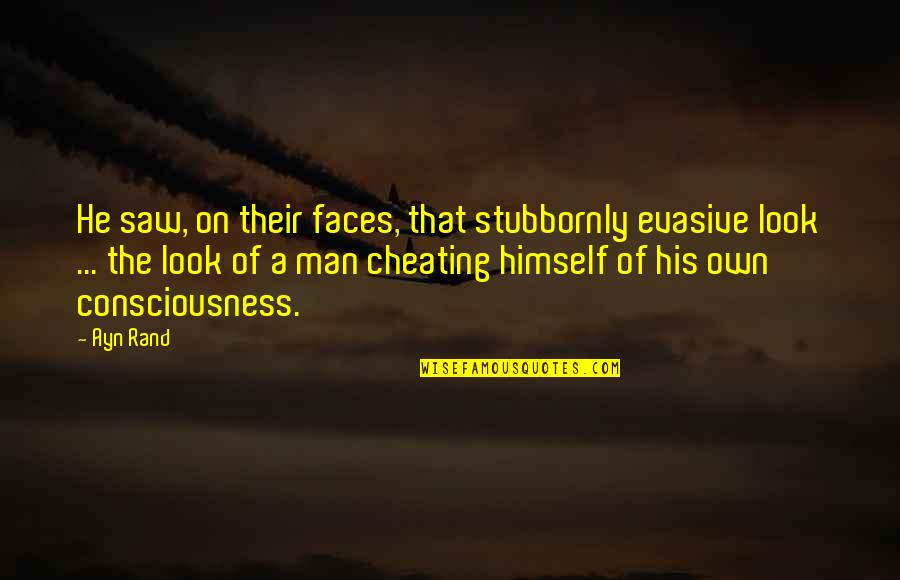 Man Of Quotes By Ayn Rand: He saw, on their faces, that stubbornly evasive