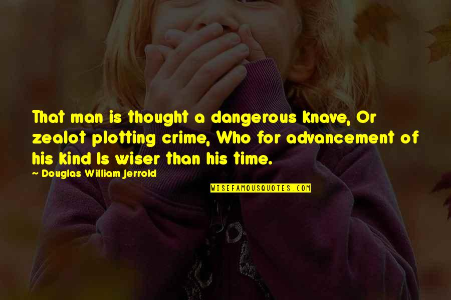 Man Of Quotes By Douglas William Jerrold: That man is thought a dangerous knave, Or