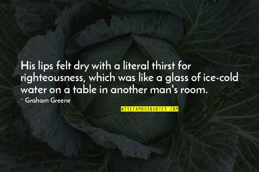 Man Of Quotes By Graham Greene: His lips felt dry with a literal thirst