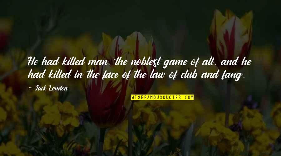 Man Of Quotes By Jack London: He had killed man, the noblest game of
