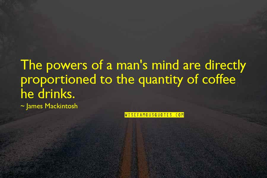 Man Of Quotes By James Mackintosh: The powers of a man's mind are directly