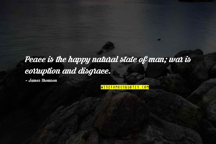 Man Of Quotes By James Thomson: Peace is the happy natural state of man;