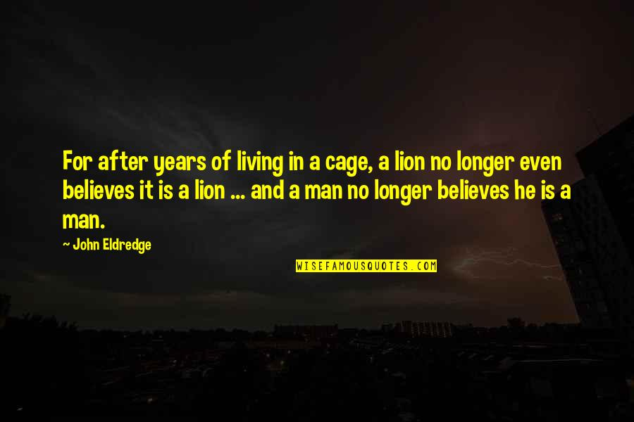 Man Of Quotes By John Eldredge: For after years of living in a cage,