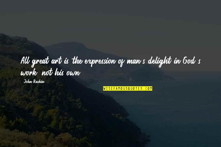 Man Of Quotes By John Ruskin: All great art is the expression of man's