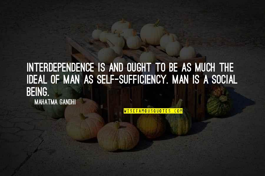 Man Of Quotes By Mahatma Gandhi: Interdependence is and ought to be as much
