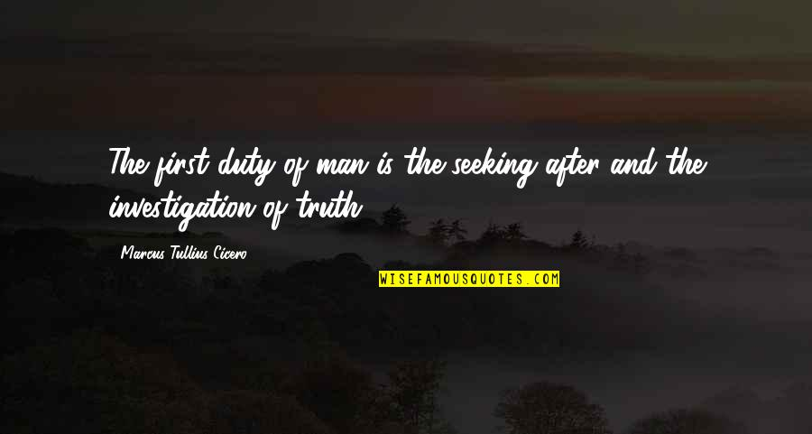 Man Of Quotes By Marcus Tullius Cicero: The first duty of man is the seeking