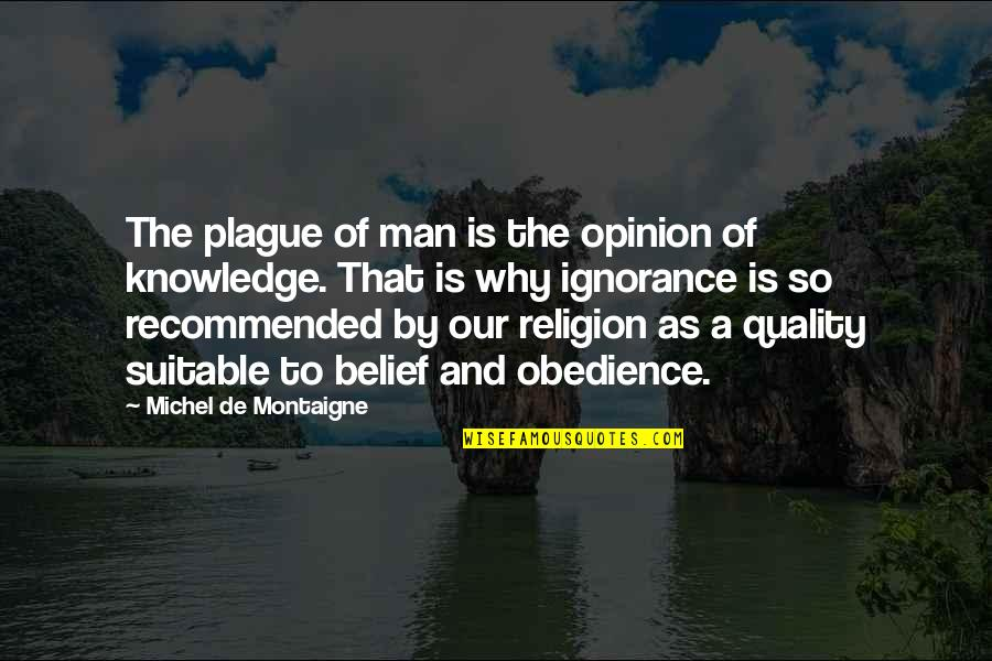 Man Of Quotes By Michel De Montaigne: The plague of man is the opinion of