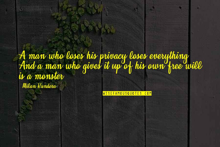 Man Of Quotes By Milan Kundera: A man who loses his privacy loses everything.