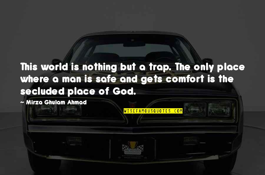 Man Of Quotes By Mirza Ghulam Ahmad: This world is nothing but a trap. The