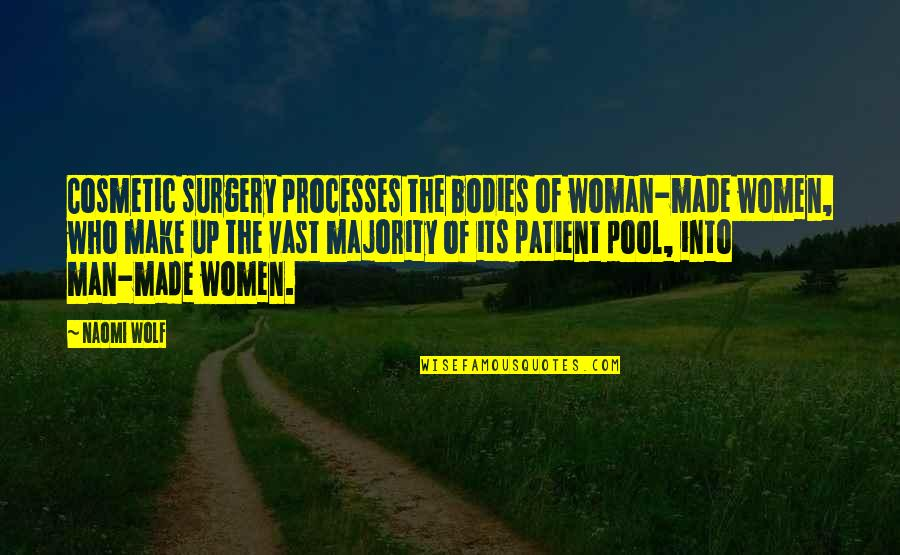 Man Of Quotes By Naomi Wolf: Cosmetic surgery processes the bodies of woman-made women,
