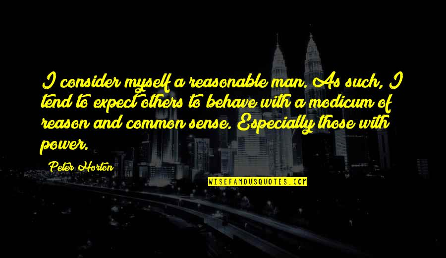 Man Of Quotes By Peter Horton: I consider myself a reasonable man. As such,