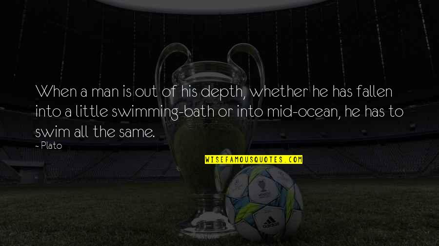 Man Of Quotes By Plato: When a man is out of his depth,
