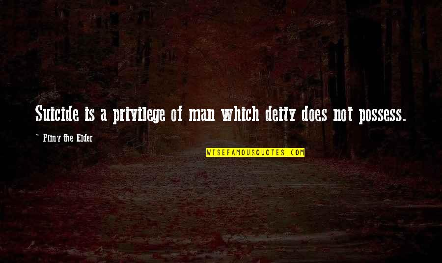 Man Of Quotes By Pliny The Elder: Suicide is a privilege of man which deity